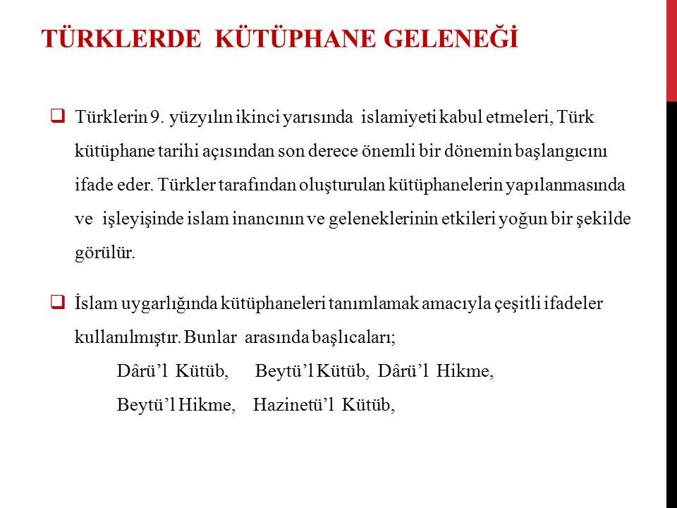 TÜRKLERDE KÜTÜPHANE GELENEĞİ  Türklerin 9. yüzyılın ikinci yarısında islamiyeti kabul etmeleri, Türk kütüphane tarihi açısından son derece önemli bir