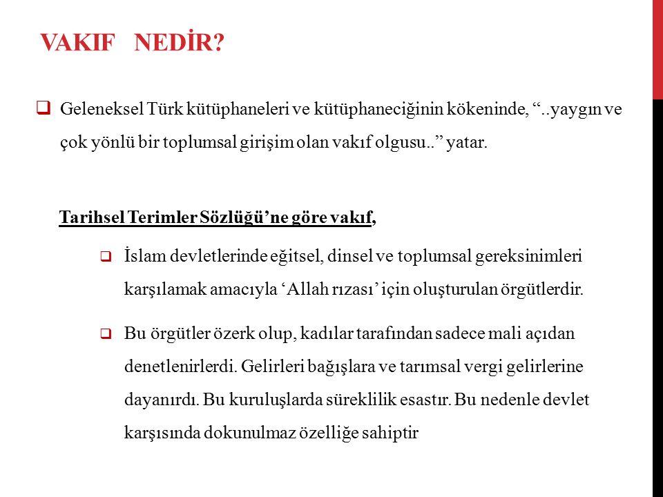 """VAKIF NEDİR?  Geleneksel Türk kütüphaneleri ve kütüphaneciğinin kökeninde, """"..yaygın ve çok yönlü bir toplumsal girişim olan vakıf olgusu.."""" yatar. T"""