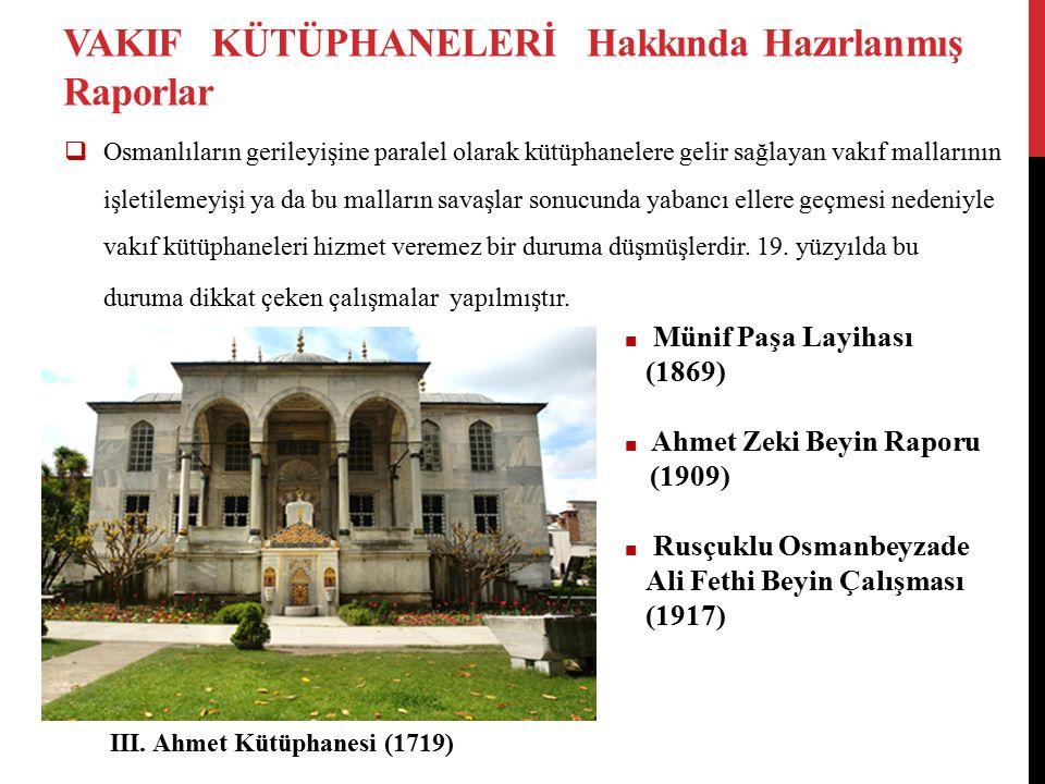 VAKIF KÜTÜPHANELERİ Hakkında Hazırlanmış Raporlar  Osmanlıların gerileyişine paralel olarak kütüphanelere gelir sağlayan vakıf mallarının işletilemeyişi ya da bu malların savaşlar sonucunda yabancı ellere geçmesi nedeniyle vakıf kütüphaneleri hizmet veremez bir duruma düşmüşlerdir.
