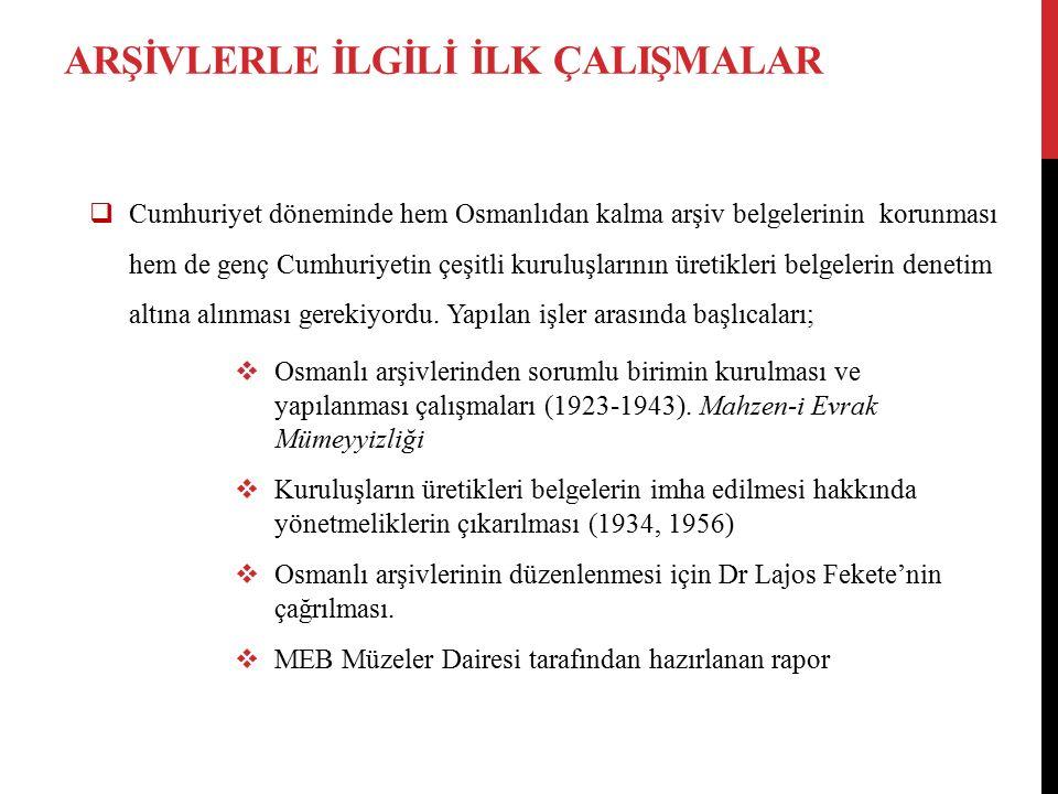 ARŞİVLERLE İLGİLİ İLK ÇALIŞMALAR  Cumhuriyet döneminde hem Osmanlıdan kalma arşiv belgelerinin korunması hem de genç Cumhuriyetin çeşitli kuruluşları