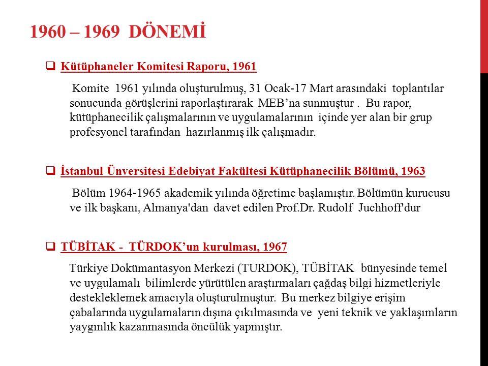 1960 – 1969 DÖNEMİ  Kütüphaneler Komitesi Raporu, 1961 Komite 1961 yılında oluşturulmuş, 31 Ocak-17 Mart arasındaki toplantılar sonucunda görüşlerini raporlaştırarak MEB'na sunmuştur.