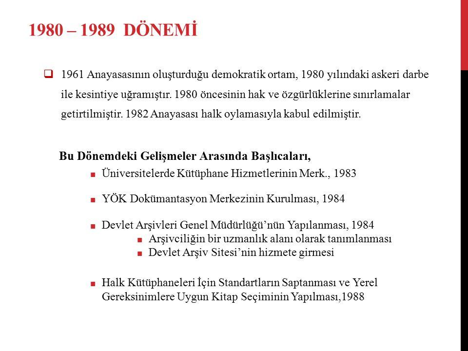 1980 – 1989 DÖNEMİ  1961 Anayasasının oluşturduğu demokratik ortam, 1980 yılındaki askeri darbe ile kesintiye uğramıştır. 1980 öncesinin hak ve özgür