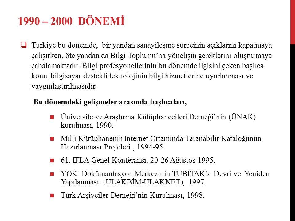 1990 – 2000 DÖNEMİ  Türkiye bu dönemde, bir yandan sanayileşme sürecinin açıklarını kapatmaya çalışırken, öte yandan da Bilgi Toplumu'na yönelişin ge