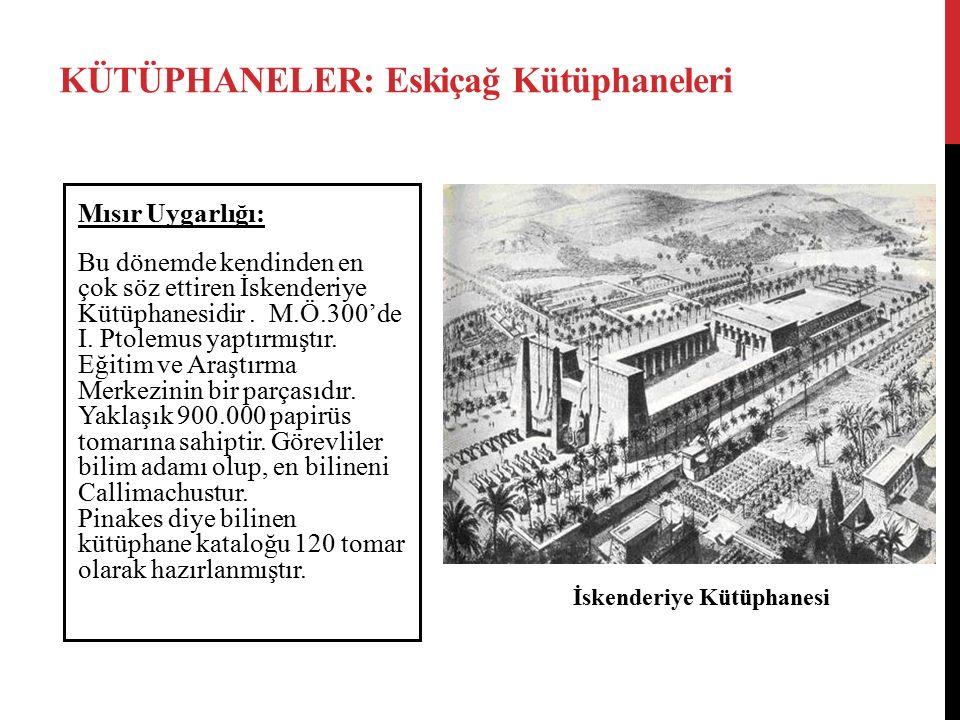 KÜTÜPHANELER: Eskiçağ Kütüphaneleri Mısır Uygarlığı: Bu dönemde kendinden en çok söz ettiren İskenderiye Kütüphanesidir. M.Ö.300'de I. Ptolemus yaptır