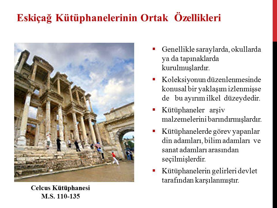 Eskiçağ Kütüphanelerinin Ortak Özellikleri  Genellikle saraylarda, okullarda ya da tapınaklarda kurulmuşlardır.  Koleksiyonun düzenlenmesinde konusa