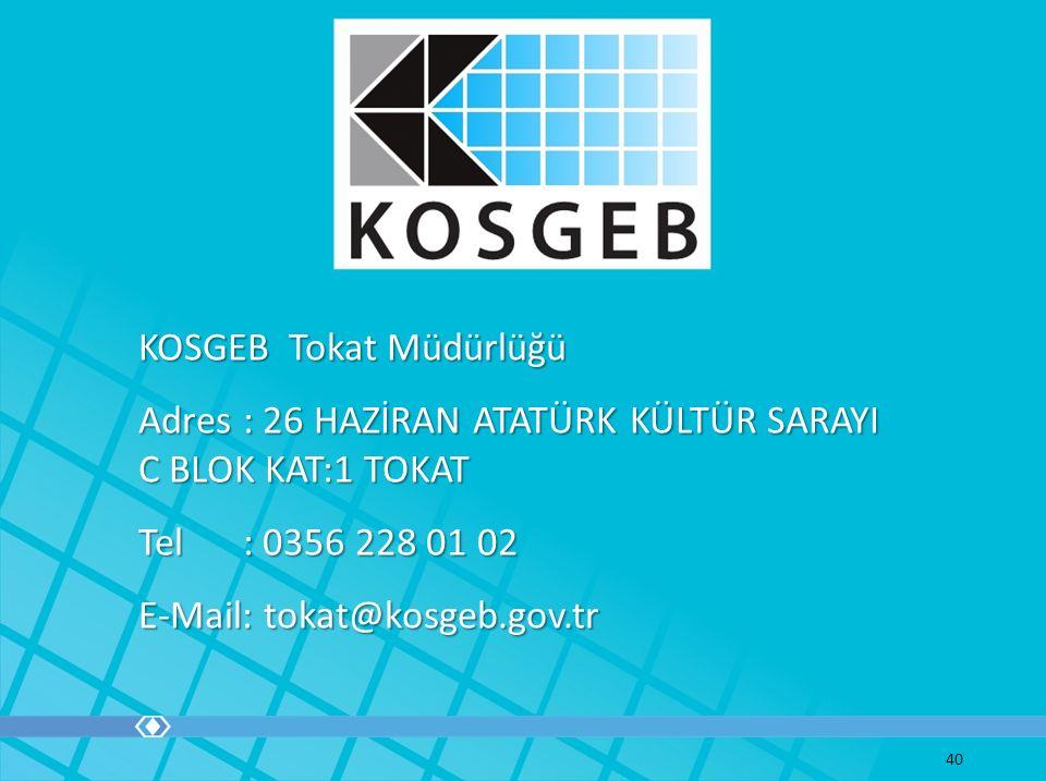 KOSGEB Tokat Müdürlüğü Adres: 26 HAZİRAN ATATÜRK KÜLTÜR SARAYI C BLOK KAT:1 TOKAT Tel: 0356 228 01 02 E-Mail: tokat@kosgeb.gov.tr 40