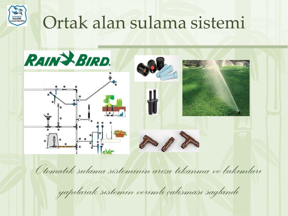 Ortak alan sulama sistemi Otomatik sulama sisteminin arıza tıkanma ve bakımları yapılarak sistemin verimli çalısması saglandı