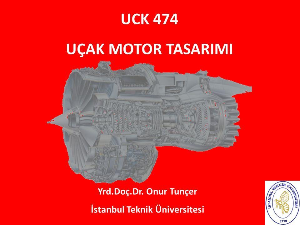 UCK 474 UÇAK MOTOR TASARIMI Yrd.Doç.Dr. Onur Tunçer İstanbul Teknik Üniversitesi