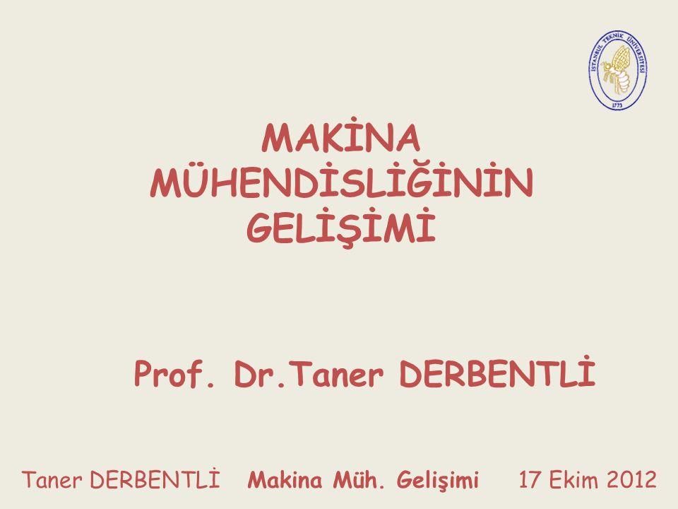 MAKİNA MÜHENDİSLİĞİNİN GELİŞİMİ Prof. Dr.Taner DERBENTLİ Taner DERBENTLİ Makina Müh.
