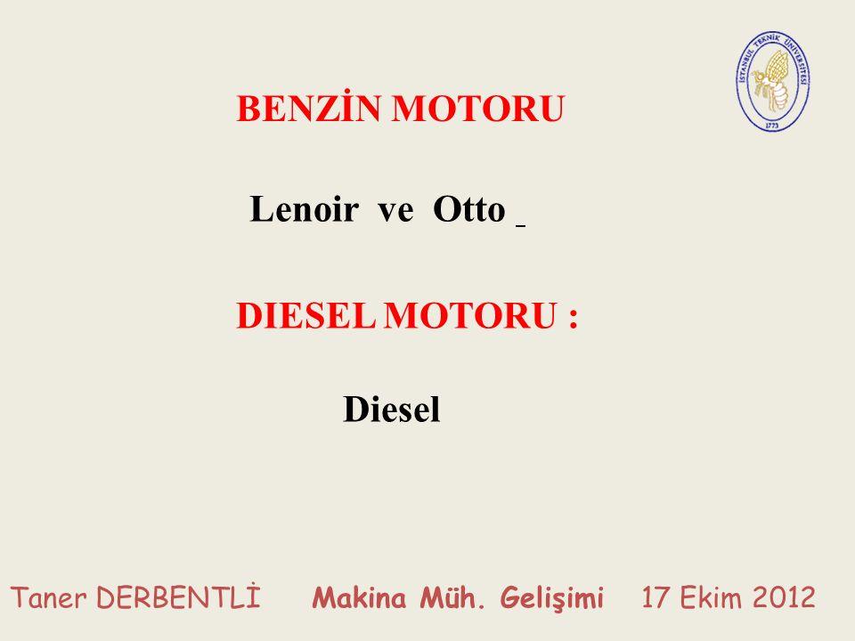 BENZİN MOTORU Lenoir ve Otto DIESEL MOTORU : Diesel Taner DERBENTLİ Makina Müh.