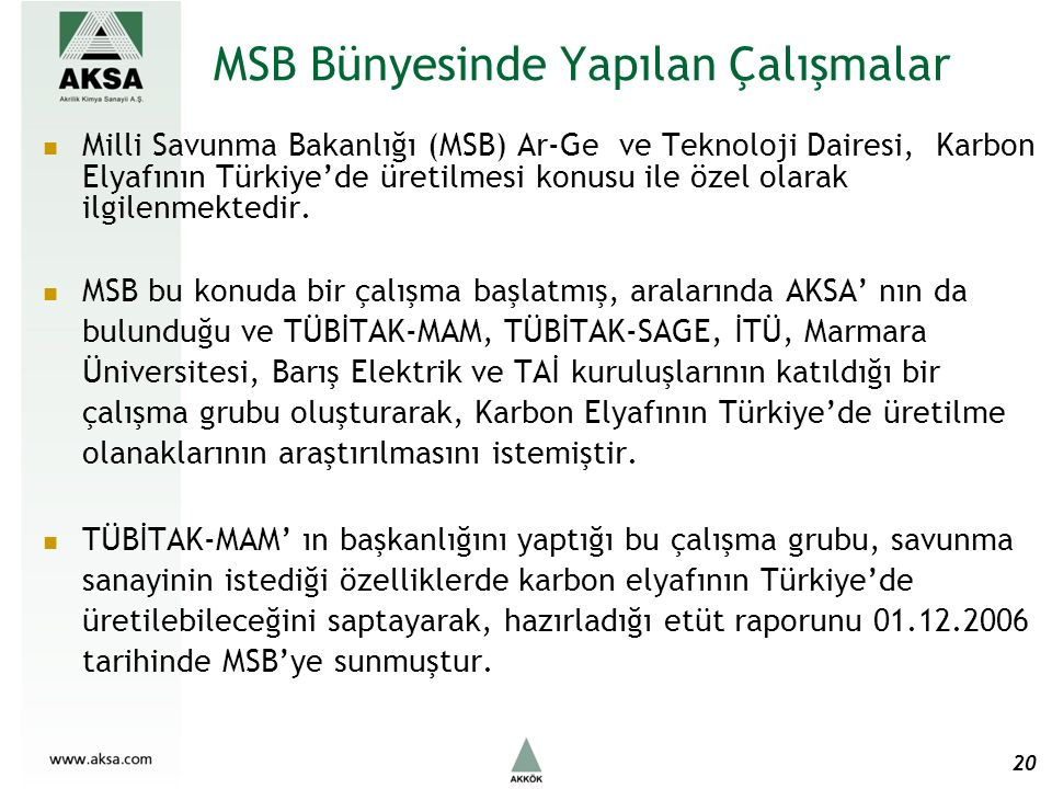 MSB Bünyesinde Yapılan Çalışmalar Milli Savunma Bakanlığı (MSB) Ar-Ge ve Teknoloji Dairesi, Karbon Elyafının Türkiye'de üretilmesi konusu ile özel olarak ilgilenmektedir.