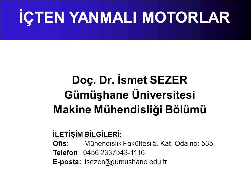 Doç. Dr. İsmet SEZER Gümüşhane Üniversitesi Makine Mühendisliği Bölümü İLETİŞİM BİLGİLERİ: Ofis: Mühendislik Fakültesi 5. Kat, Oda no: 535 Telefon: 04
