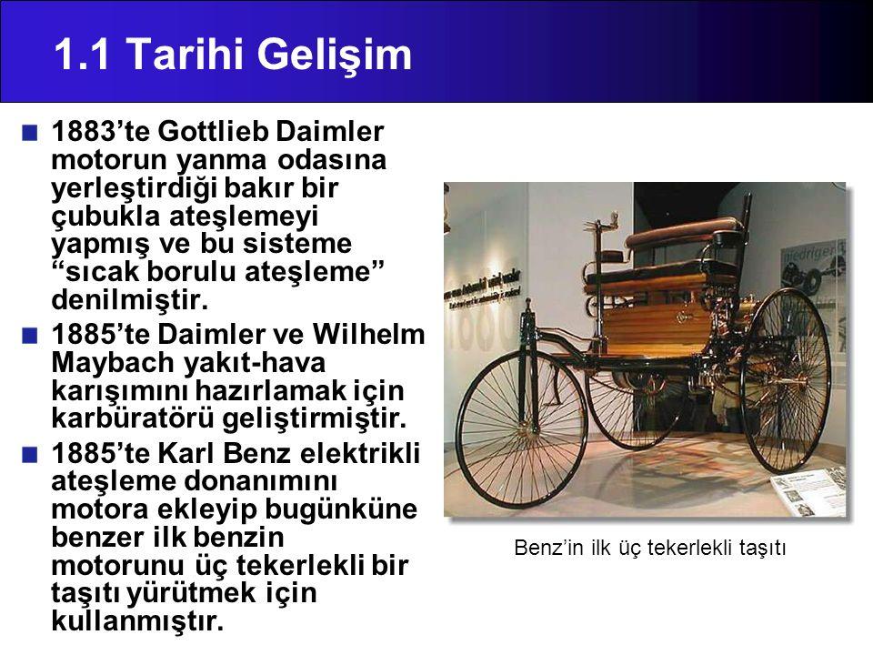 """1.1 Tarihi Gelişim 1883'te Gottlieb Daimler motorun yanma odasına yerleştirdiği bakır bir çubukla ateşlemeyi yapmış ve bu sisteme """"sıcak borulu ateşle"""
