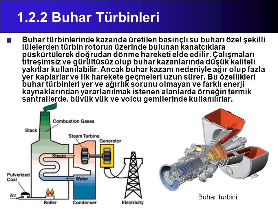 1.2.2 Buhar Türbinleri Buhar türbinlerinde kazanda üretilen basınçlı su buharı özel şekilli lülelerden türbin rotorun üzerinde bulunan kanatçıklara pü