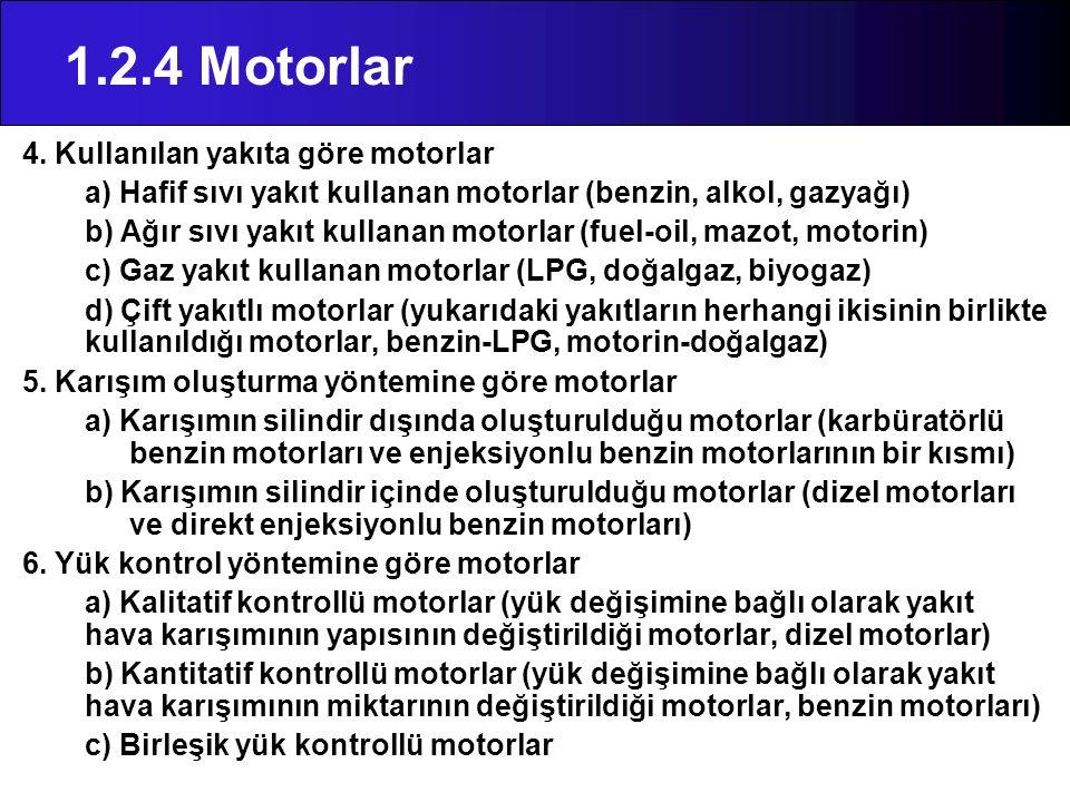 1.2.4 Motorlar 4. Kullanılan yakıta göre motorlar a) Hafif sıvı yakıt kullanan motorlar (benzin, alkol, gazyağı) b) Ağır sıvı yakıt kullanan motorlar