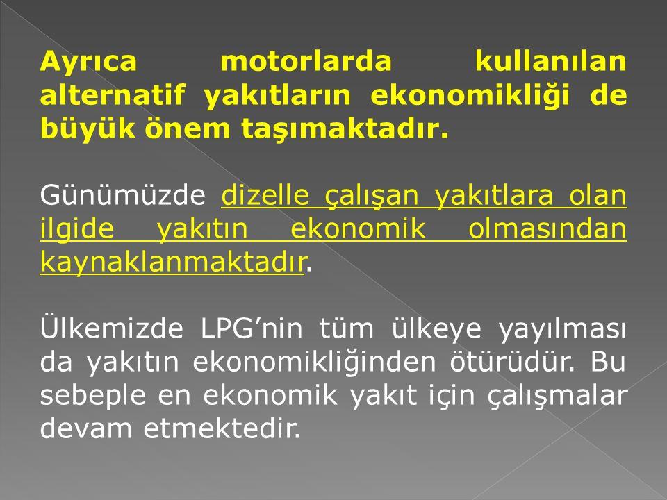 Ayrıca motorlarda kullanılan alternatif yakıtların ekonomikliği de büyük önem taşımaktadır.