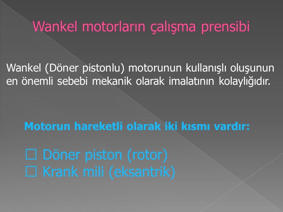 Wankel (Döner pistonlu) motorunun kullanışlı oluşunun en önemli sebebi mekanik olarak imalatının kolaylığıdır.