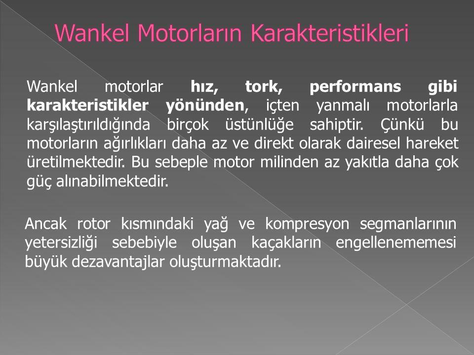 Wankel motorlar hız, tork, performans gibi karakteristikler yönünden, içten yanmalı motorlarla karşılaştırıldığında birçok üstünlüğe sahiptir.