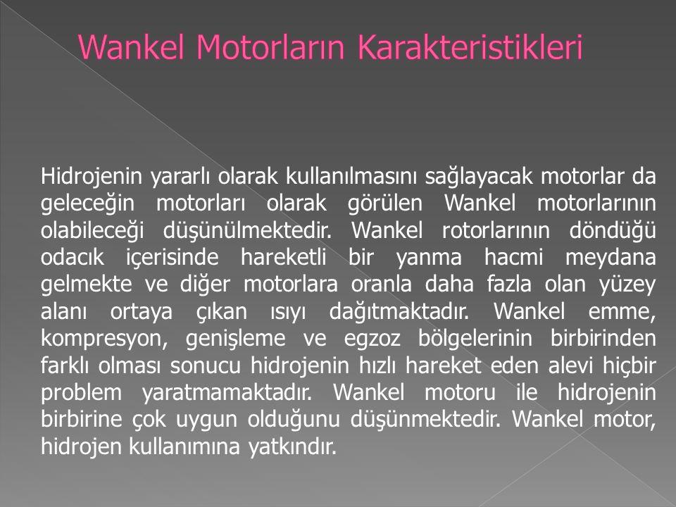Hidrojenin yararlı olarak kullanılmasını sağlayacak motorlar da geleceğin motorları olarak görülen Wankel motorlarının olabileceği düşünülmektedir.