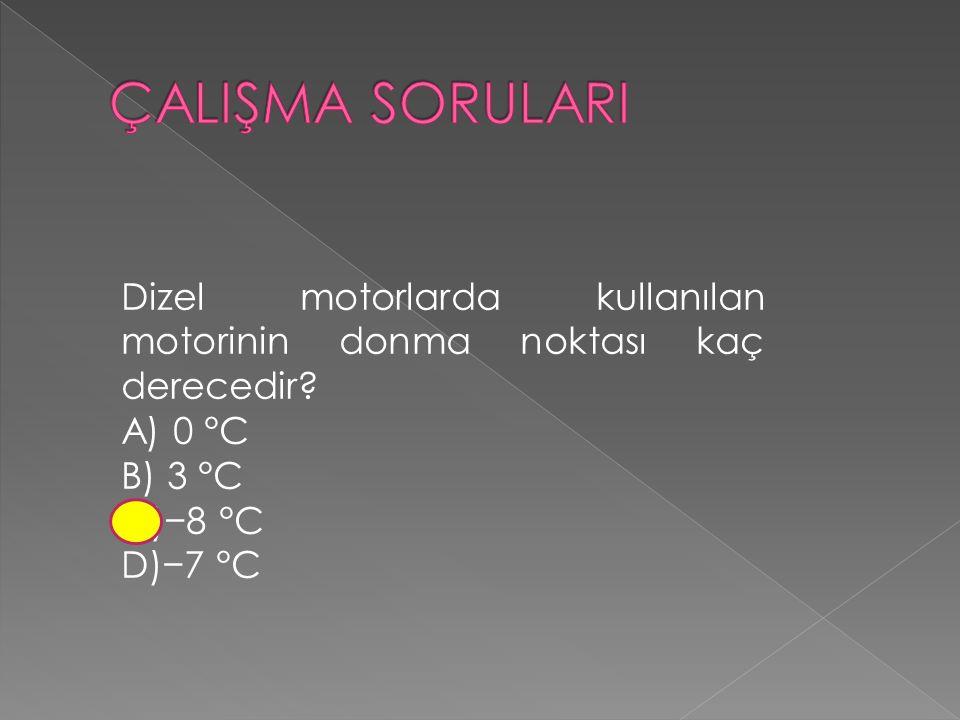 Dizel motorlarda kullanılan motorinin donma noktası kaç derecedir A) 0 °C B) 3 °C C)−8 °C D)−7 °C