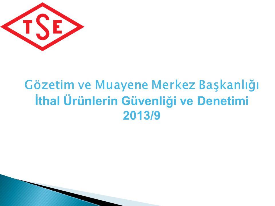 Gözetim ve Muayene Merkez Başkanlığı İthal Ürünlerin Güvenliği ve Denetimi 2013/9