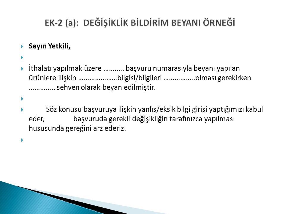 EK-2 (a): DEĞİŞİKLİK BİLDİRİM BEYANI ÖRNEĞİ EK-2 (a): DEĞİŞİKLİK BİLDİRİM BEYANI ÖRNEĞİ  Sayın Yetkili,   İthalatı yapılmak üzere …….….