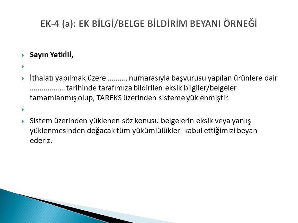 EK-4 (a): EK BİLGİ/BELGE BİLDİRİM BEYANI ÖRNEĞİ  Sayın Yetkili,   İthalatı yapılmak üzere ……….