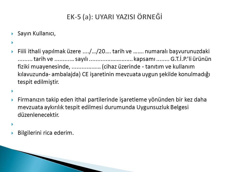 EK-5 (a): UYARI YAZISI ÖRNEĞİ  Sayın Kullanıcı,   Fiili ithali yapılmak üzere..../…/20….