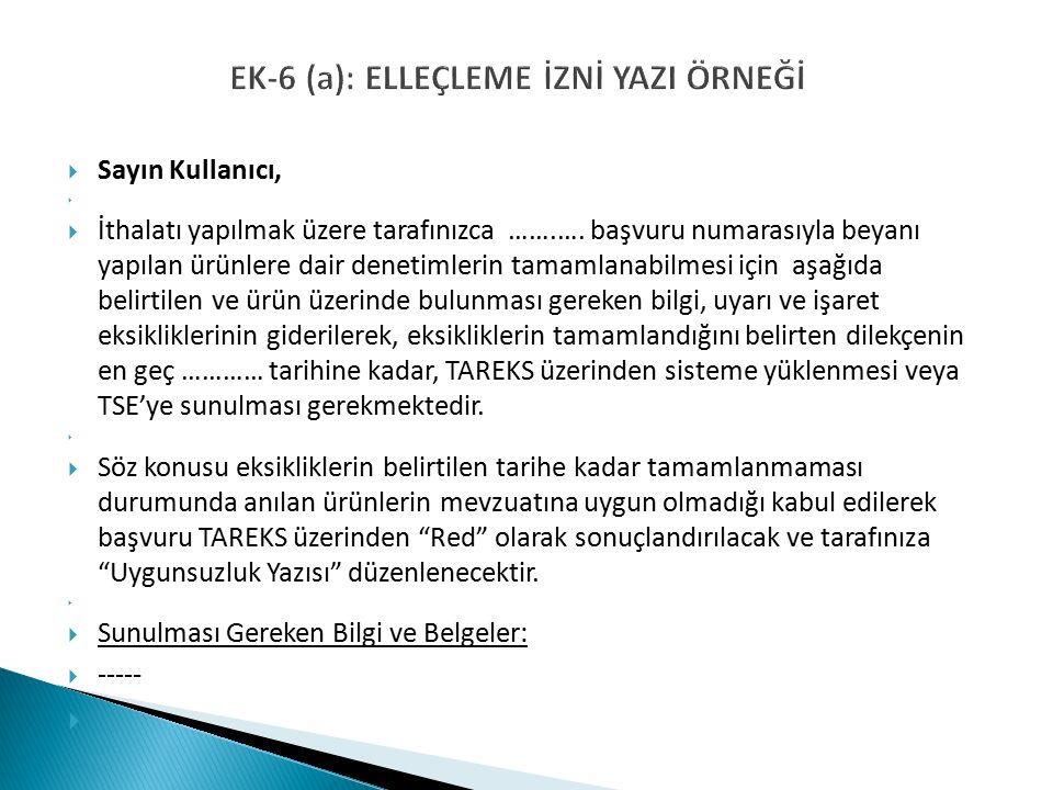 EK-6 (a): ELLEÇLEME İZNİ YAZI ÖRNEĞİ  Sayın Kullanıcı,   İthalatı yapılmak üzere tarafınızca …….….