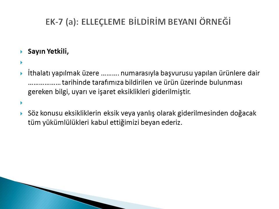 EK-7 (a): ELLEÇLEME BİLDİRİM BEYANI ÖRNEĞİ  Sayın Yetkili,   İthalatı yapılmak üzere ……….