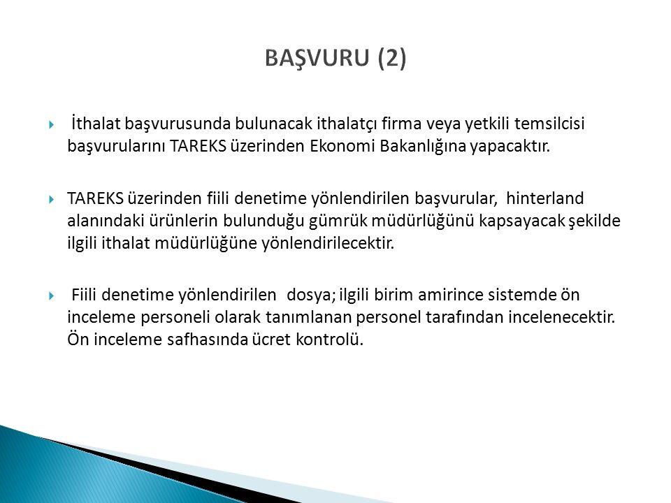 BAŞVURU (2)  İthalat başvurusunda bulunacak ithalatçı firma veya yetkili temsilcisi başvurularını TAREKS üzerinden Ekonomi Bakanlığına yapacaktır.