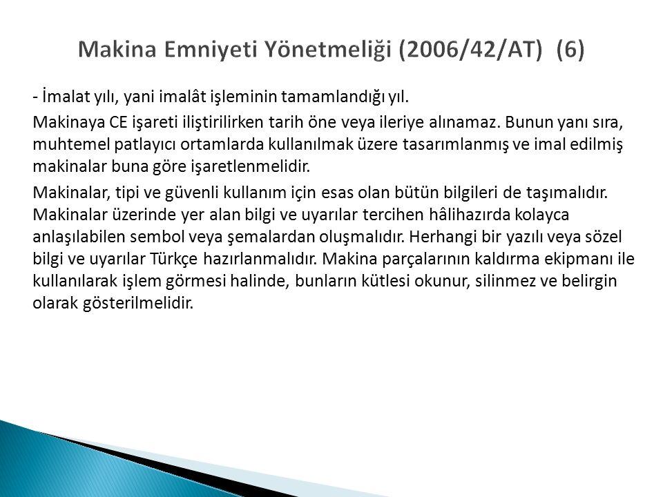 Makina Emniyeti Yönetmeliği (2006/42/AT) (6) - İmalat yılı, yani imalât işleminin tamamlandığı yıl.