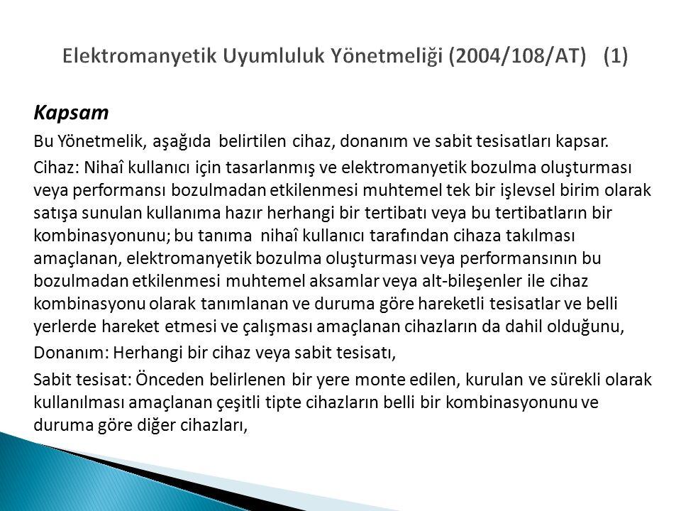 Elektromanyetik Uyumluluk Yönetmeliği (2004/108/AT) (1) Kapsam Bu Yönetmelik, aşağıda belirtilen cihaz, donanım ve sabit tesisatları kapsar.