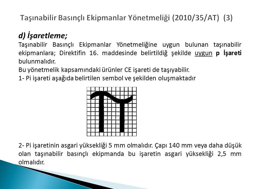 Taşınabilir Basınçlı Ekipmanlar Yönetmeliği (2010/35/AT) (3) d) İşaretleme; Taşınabilir Basınçlı Ekipmanlar Yönetmeliğine uygun bulunan taşınabilir ekipmanlara; Direktifin 16.
