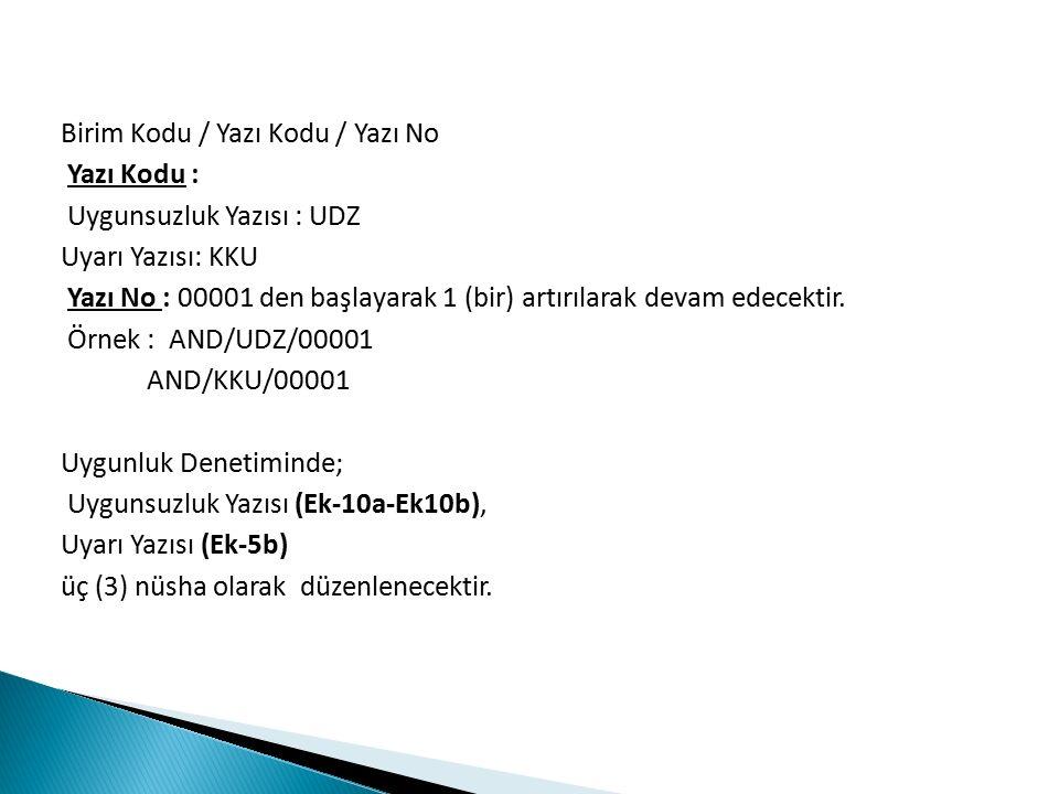 Birim Kodu / Yazı Kodu / Yazı No Yazı Kodu : Uygunsuzluk Yazısı : UDZ Uyarı Yazısı: KKU Yazı No : 00001 den başlayarak 1 (bir) artırılarak devam edecektir.