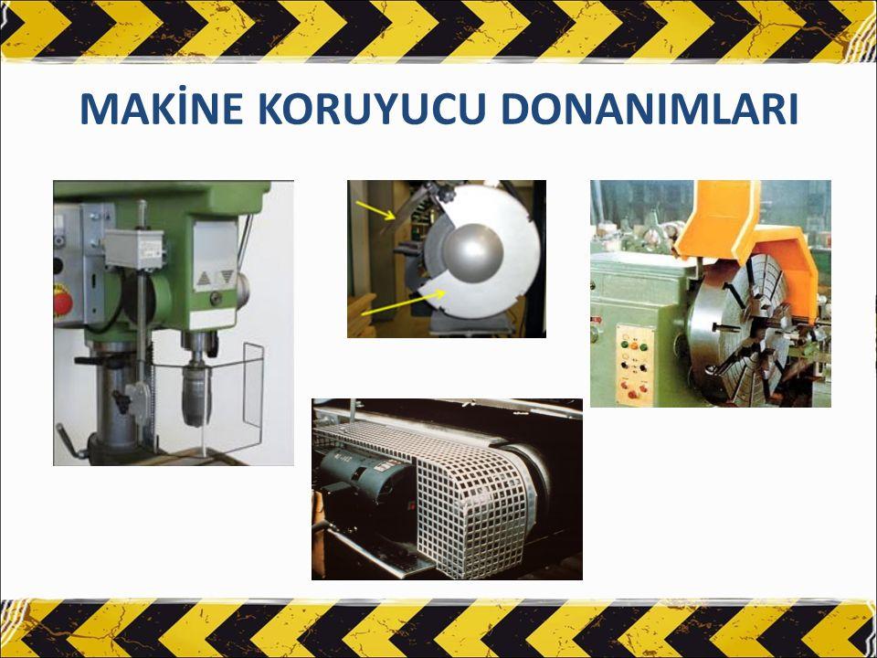 MAKİNE KORUYUCU DONANIMLARI Makine koruyucu donanımları makineyi değil, kullanan kişiyi korumak için tasarlanır.