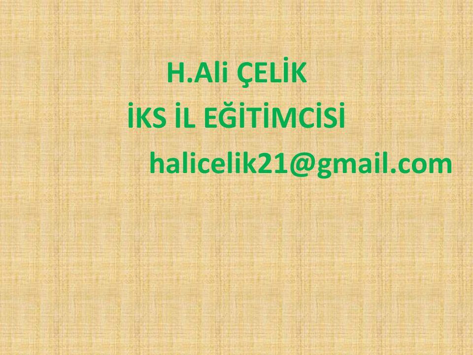 H.Ali ÇELİK İKS İL EĞİTİMCİSİ halicelik21@gmail.com