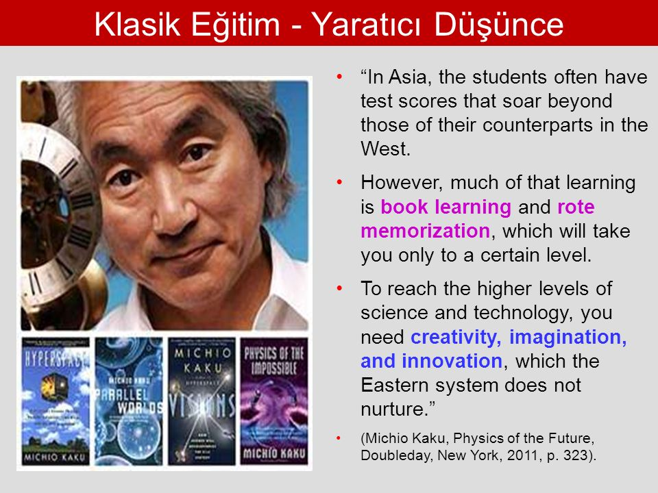 Klasik Eğitim - Yaratıcı Düşünce In Asia, the students often have test scores that soar beyond those of their counterparts in the West.