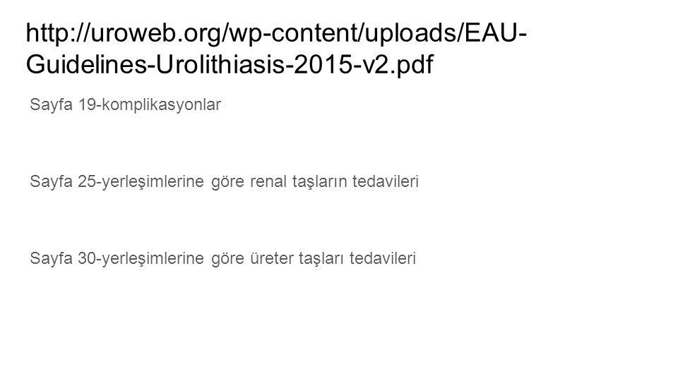 http://uroweb.org/wp-content/uploads/EAU- Guidelines-Urolithiasis-2015-v2.pdf Sayfa 19-komplikasyonlar Sayfa 25-yerleşimlerine göre renal taşların tedavileri Sayfa 30-yerleşimlerine göre üreter taşları tedavileri