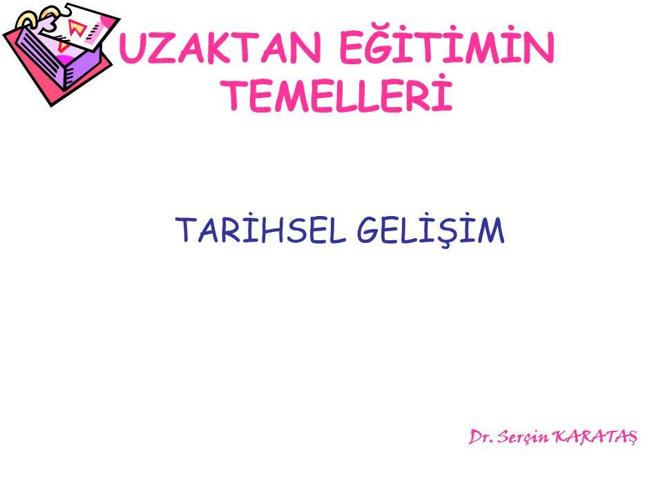 UZAKTAN EĞİTİMİN TEMELLERİ TARİHSEL GELİŞİM Dr. Serçin KARATA Ş