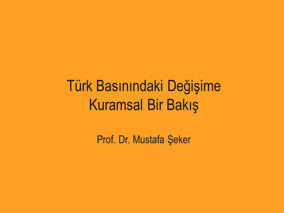 Türk Basınındaki Değişime Kuramsal Bir Bakış Prof. Dr. Mustafa Şeker