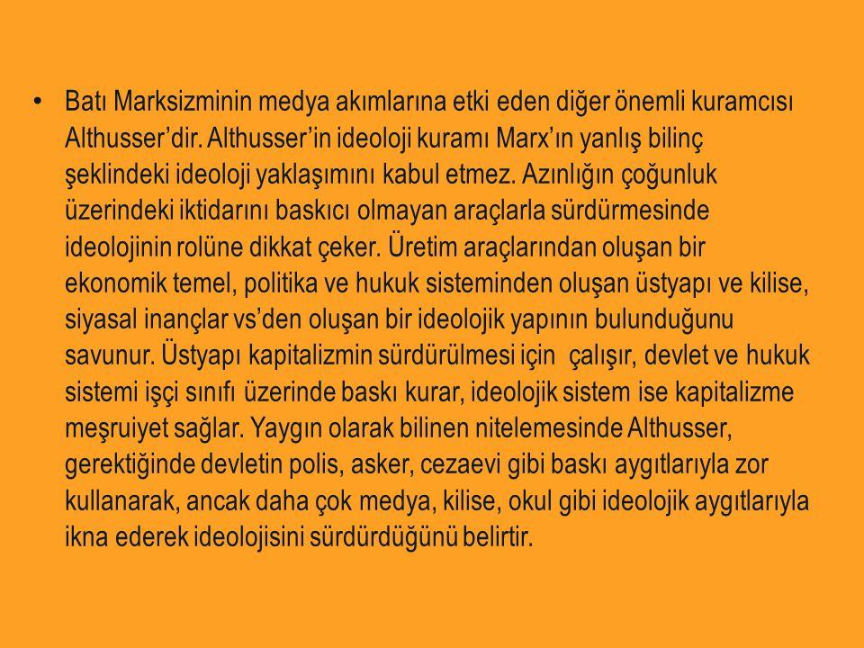 Batı Marksizminin medya akımlarına etki eden diğer önemli kuramcısı Althusser'dir. Althusser'in ideoloji kuramı Marx'ın yanlış bilinç şeklindeki ideol