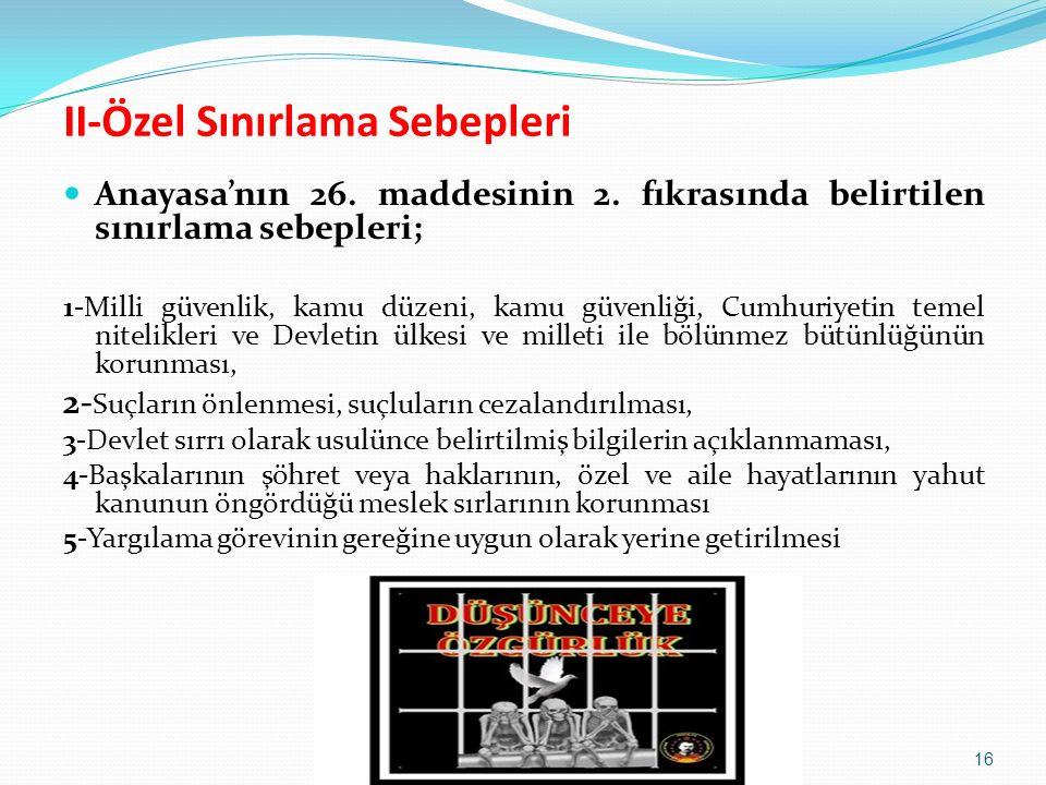 Anayasa'nın 26. maddesinin 2. fıkrasında belirtilen sınırlama sebepleri; 1-Milli güvenlik, kamu düzeni, kamu güvenliği, Cumhuriyetin temel nitelikleri