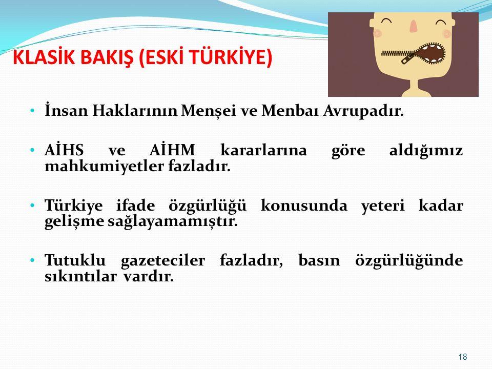 İnsan Haklarının Menşei ve Menbaı Avrupadır. AİHS ve AİHM kararlarına göre aldığımız mahkumiyetler fazladır. Türkiye ifade özgürlüğü konusunda yeteri