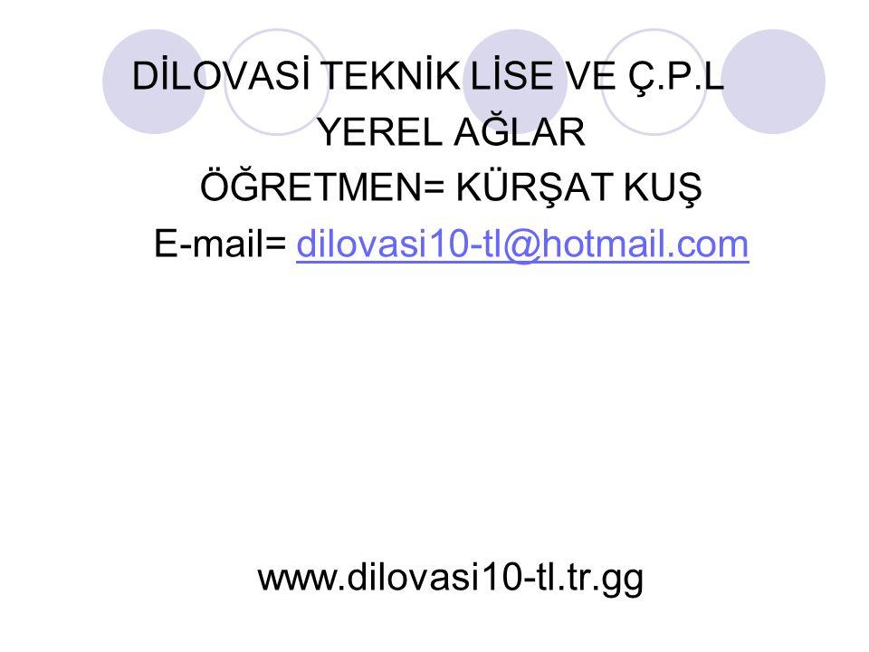 DİLOVASİ TEKNİK LİSE VE Ç.P.L YEREL AĞLAR ÖĞRETMEN= KÜRŞAT KUŞ E-mail= dilovasi10-tl@hotmail.comdilovasi10-tl@hotmail.com www.dilovasi10-tl.tr.gg