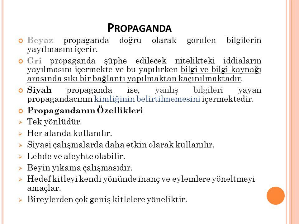 P ROPAGANDA Beyaz propaganda doğru olarak görülen bilgilerin yayılmasını içerir. Gri propaganda şüphe edilecek nitelikteki iddiaların yayılmasını içer