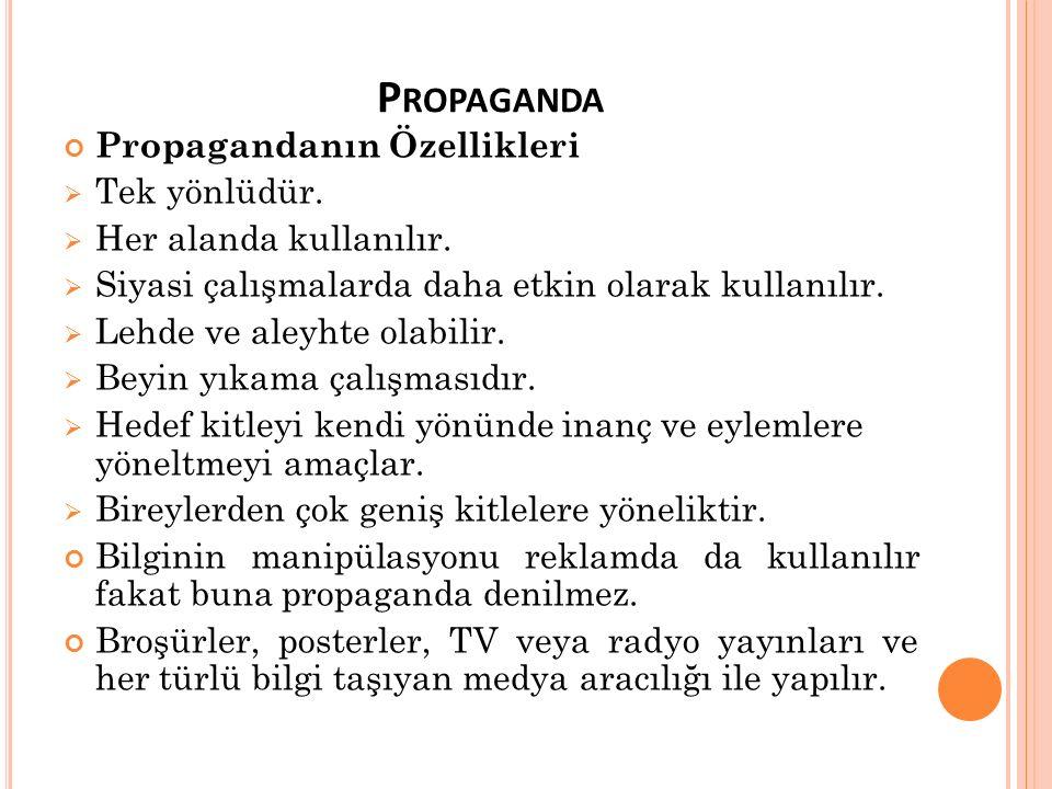 P ROPAGANDA Propagandanın Özellikleri  Tek yönlüdür.  Her alanda kullanılır.  Siyasi çalışmalarda daha etkin olarak kullanılır.  Lehde ve aleyhte