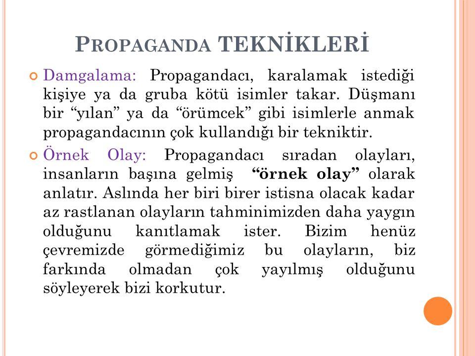 P ROPAGANDA TEKNİKLERİ Damgalama: Propagandacı, karalamak istediği kişiye ya da gruba kötü isimler takar.