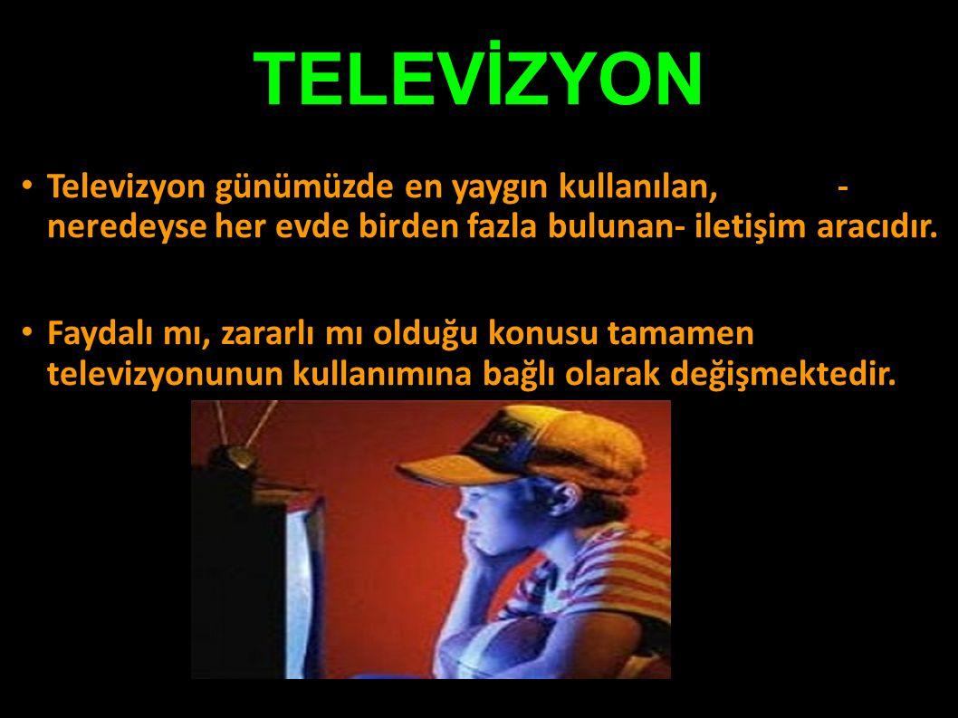 TELEVİZYON Televizyon günümüzde en yaygın kullanılan, - neredeyse her evde birden fazla bulunan- iletişim aracıdır.