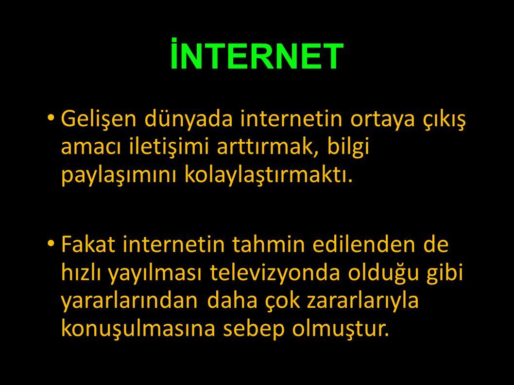 İNTERNET Gelişen dünyada internetin ortaya çıkış amacı iletişimi arttırmak, bilgi paylaşımını kolaylaştırmaktı.